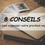 8 conseils pour bien organiser votre prochain voyage